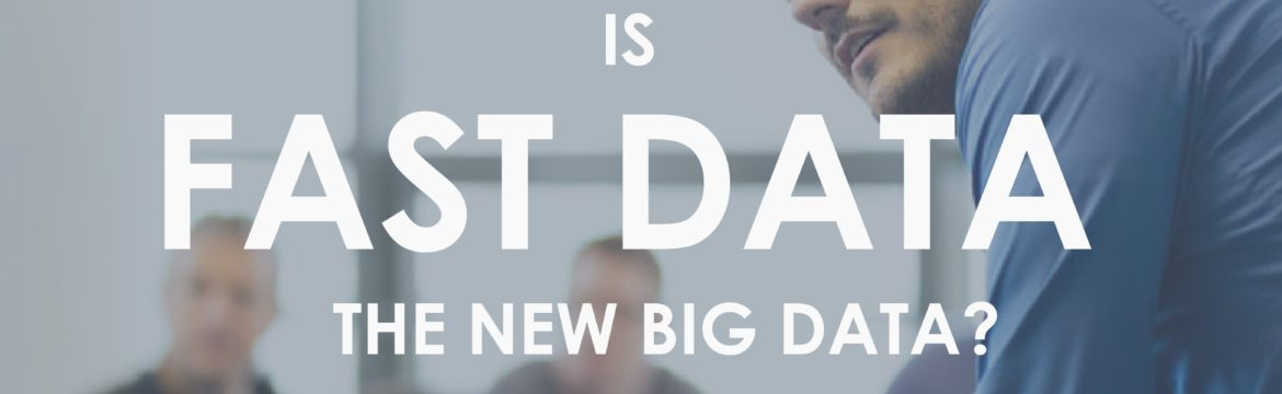 Fast Data is the new Big Data